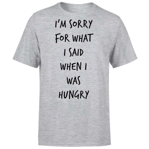 Im sorry for what I Said when Hungry T-Shirt - Grey