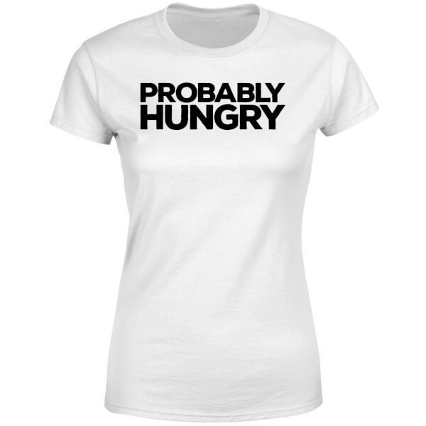Probably Hungry Women's T-Shirt - White