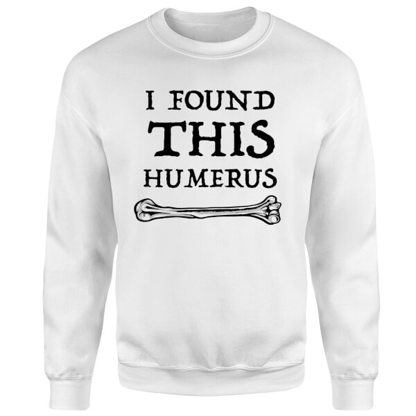 I Found This Humerus Sweatshirt - White