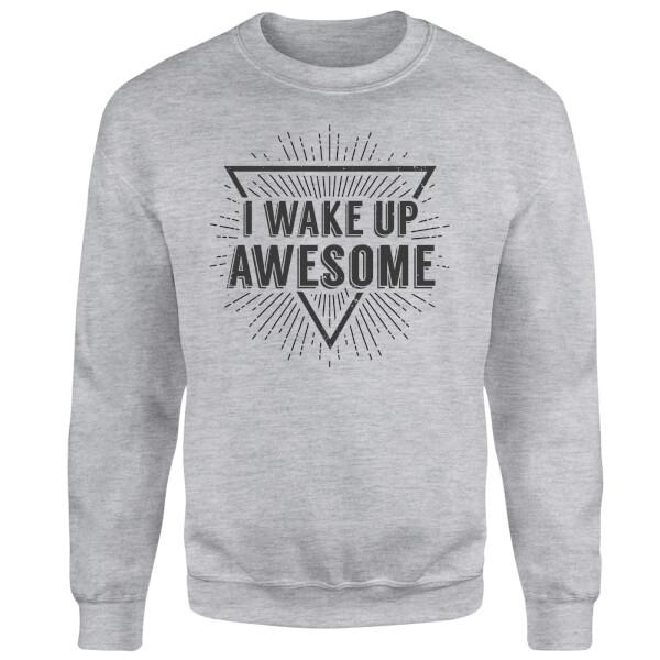 I Wake up Awesome Sweatshirt - Grey