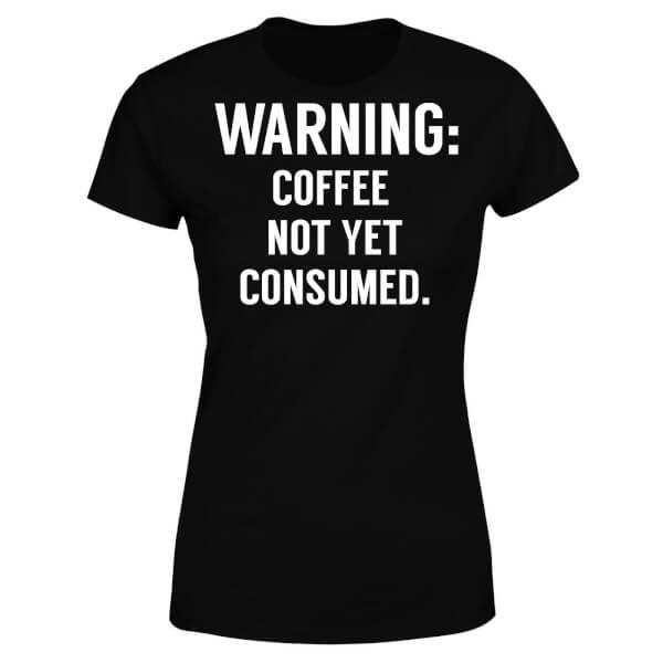 Coffee Not Yet Consumed Women's T-Shirt - Black