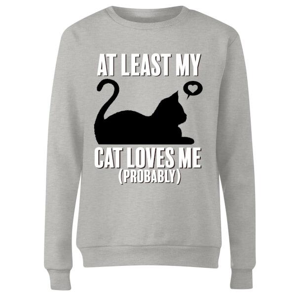 At Least My Cat Loves Me Women's Sweatshirt - Grey