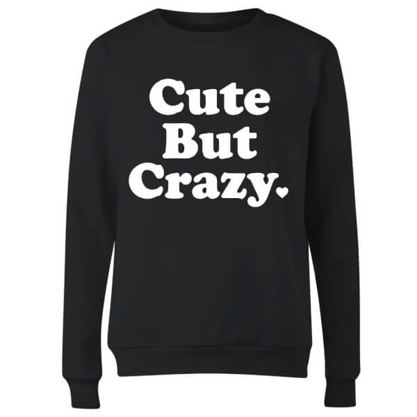 Cute But Crazy Women's Sweatshirt - Black