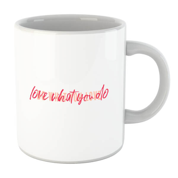 Love What You Do, Do What You Love Mug