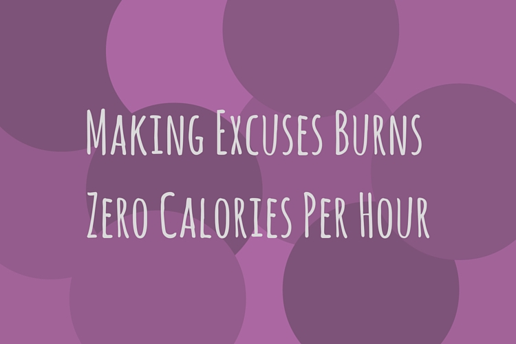 Monday motivation: making excuses burns zero calories per hour