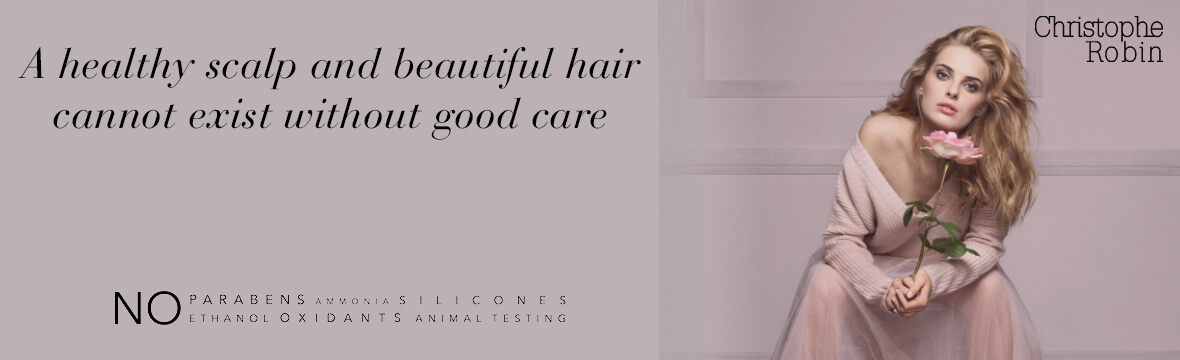 Christophe Robin - a health scalp and beautiful hair cannot exist without good care