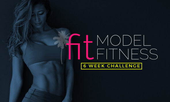 6 Week Fit Model Fitness Challenge