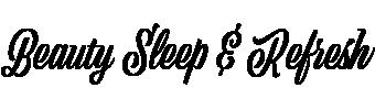BEAUTY SLEEP & REFRESH