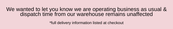 We wanted to let you know we are operating business as usual & dispatch time from our warehouse remains unaffected.