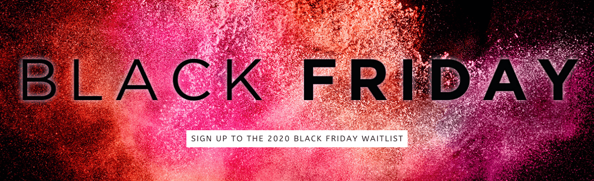 Black Friday Coming Soon, Sign Up to the Waitlist