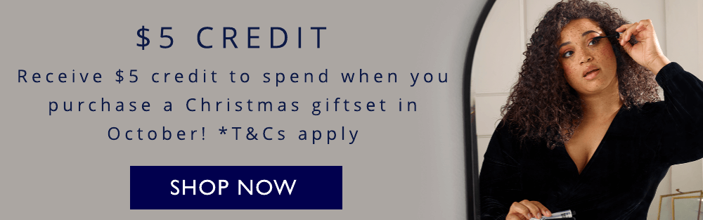 Receive $5 credit to spend when you purchase a Christmas giftset in October! *T&Cs apply