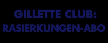 GILLETTE CLUB: RASIERKLINGEN-ABO