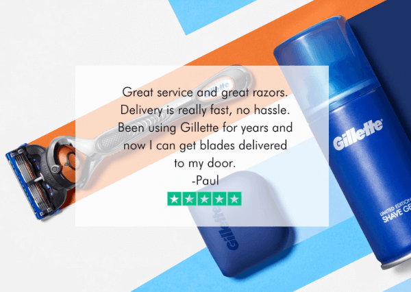 Great service and great razors. Delivery is really fast, no hassle. Been using Gillette for years and now i can get blades delivered to my door. - Paul