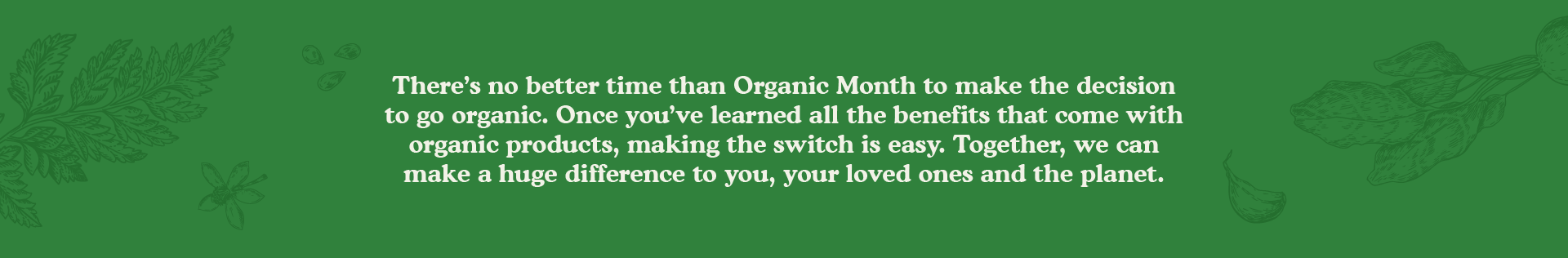 There's no better time to go organic than Organic Month