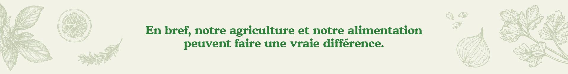 Notre agriculture et notre alimentation peuvent faire une vraie différence