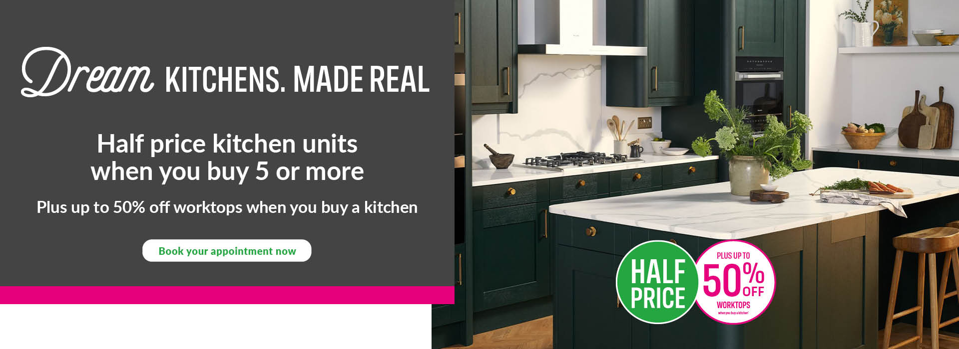Dream Kitchens. Made Real. Get 50% off when you kick off your kitchen renovation. Half price when you buy 5 or more units. Plus 15% off Homebase Kitchens.