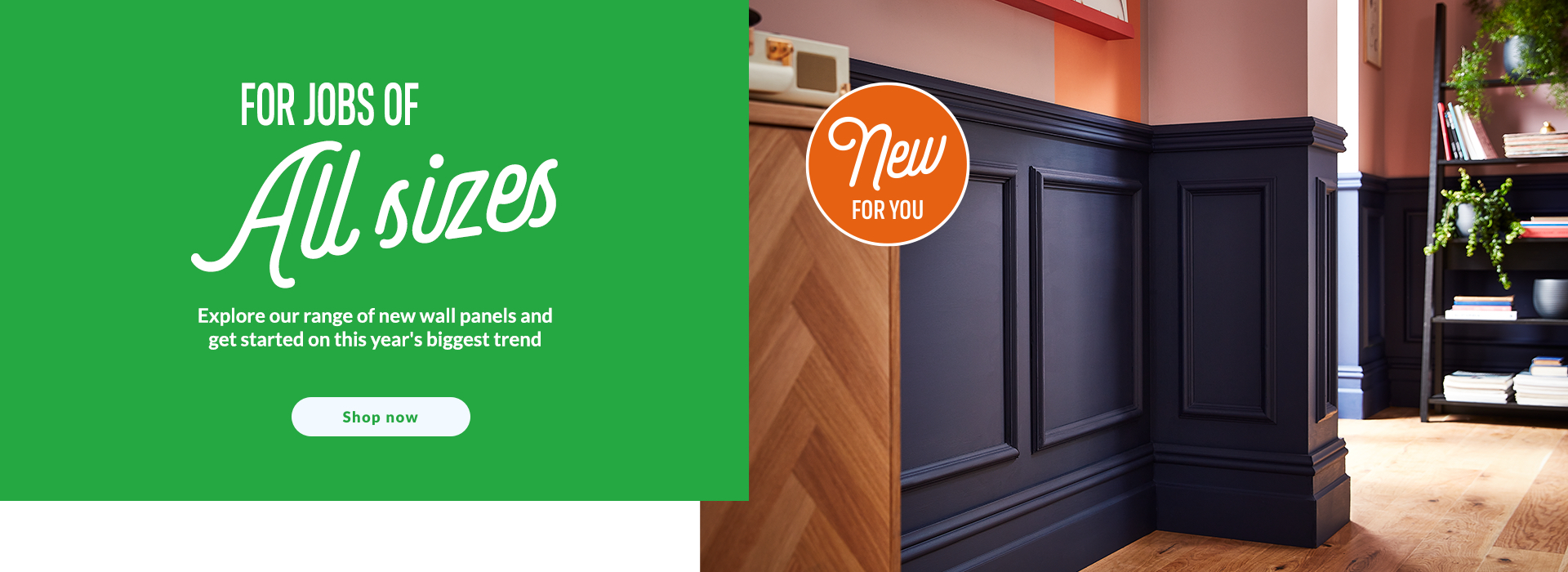 New Year, New list of jobs. Explore our range of new wall panels and get started on this year's biggest trend. Shop now. New for you