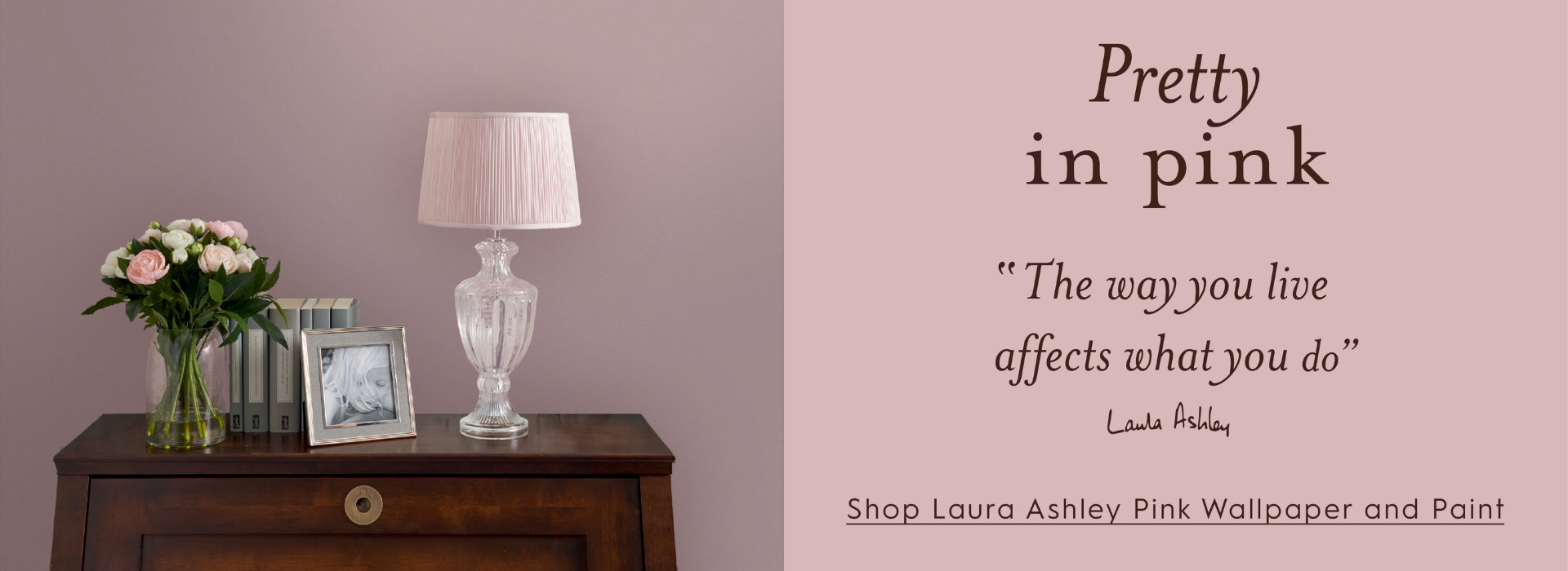 Pretty in pink ''The way you live affects what you do'' - Laura Ashley. Shop Laura Ashley Pink Wallpaper and Paint