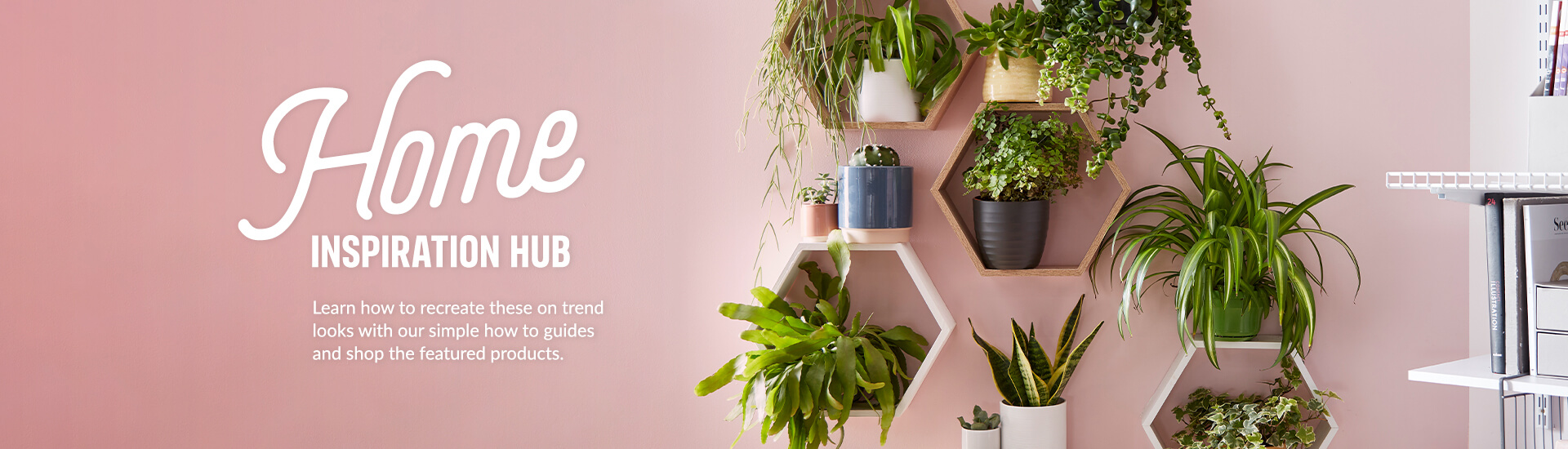Home inspiration hub. Learn how to recreate these on trend looks with our simple how to guides and shop the featured products.