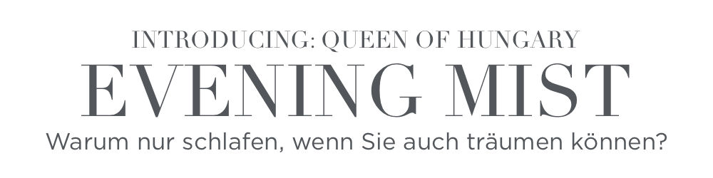 Introducing: Queen of Hungary Evening Mist Warum nur schlafen, wenn Sie auch träumen können?