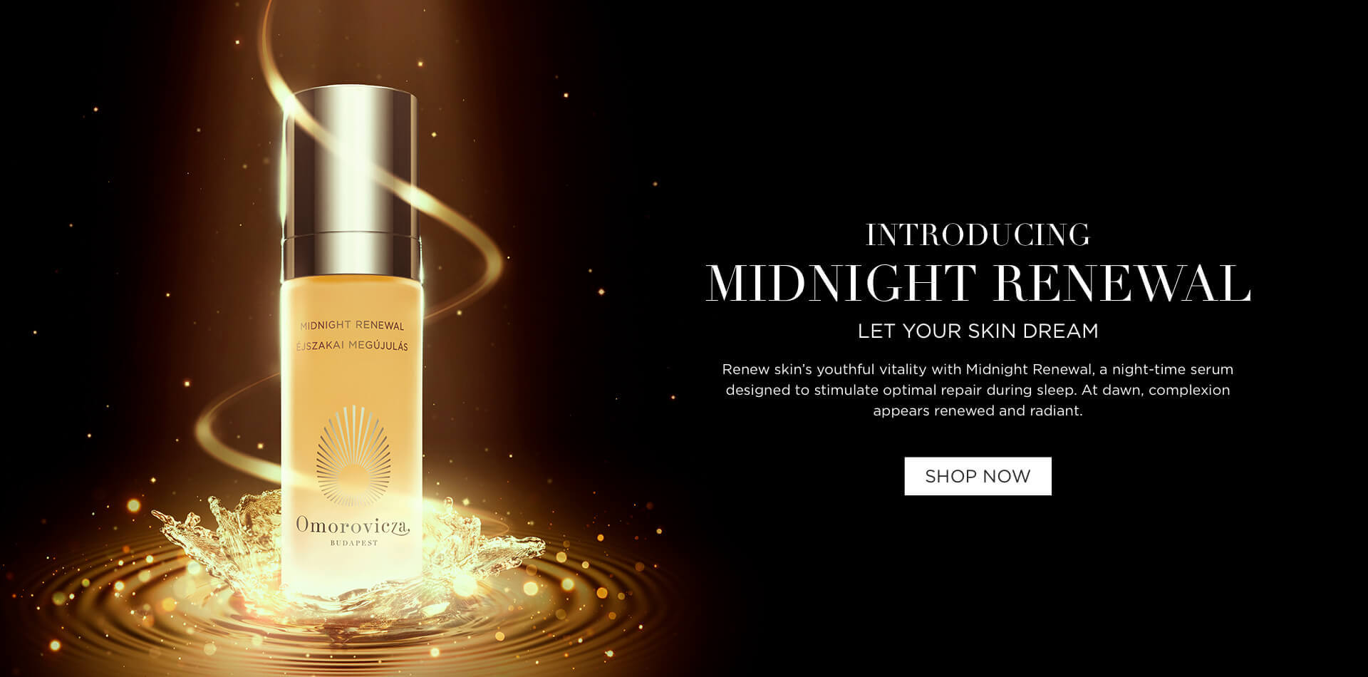 Introducing Midnight Renewal. Let your skin dream. Renew skin's vitality with Midnight Renewal a night-time hero designed to stimulate optimal repair during sleep. At dawn, complexion appears renewed and radiant.