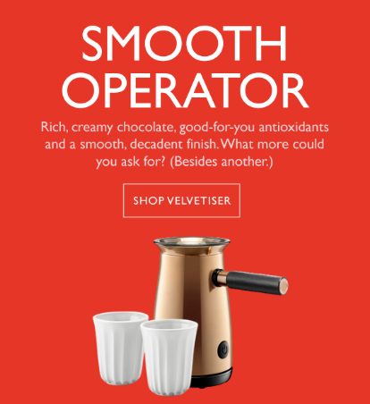 Smooth Operator. Rich, creamy chocolate, good-for-you antioxidants and a smooth, decadent finish. What more could you ask for? Shop Velvetiser