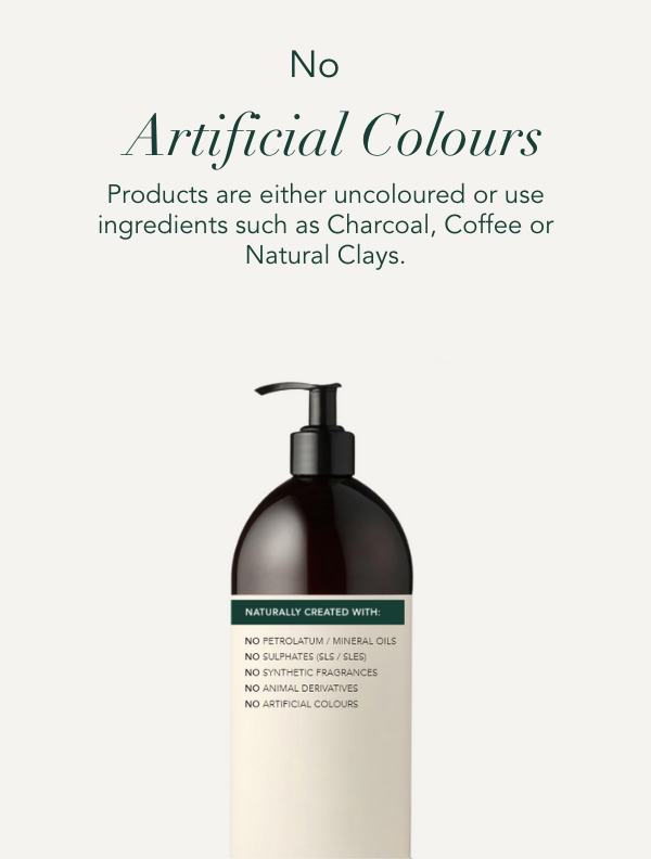 No Artificial colours. Products are either uncoloured or use ingredients such as charcoal, coffee or natural clays.