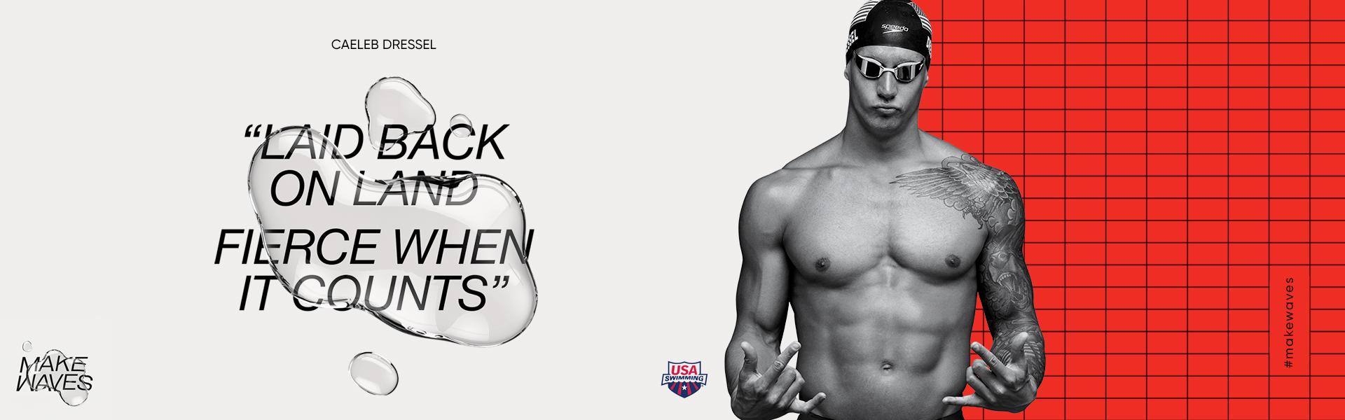 Swimwear Collection. Caeleb Dressel: Laid back on land. Fierce when it counts. USA Swimming. #MakeWaves