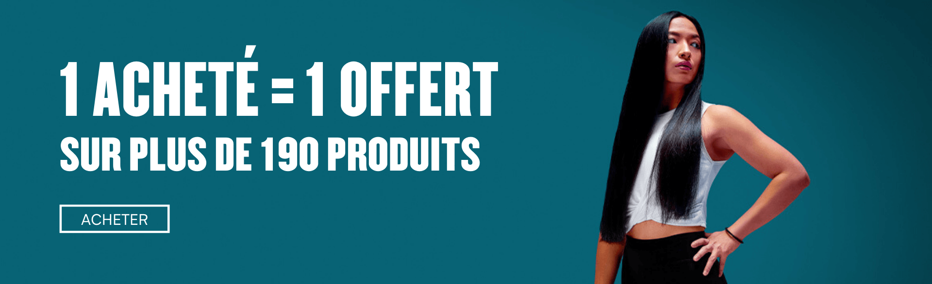 1 Acheté = 1 Offert sur plus de 190 produits
