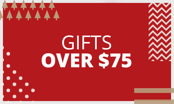 GIFTS OVER $75