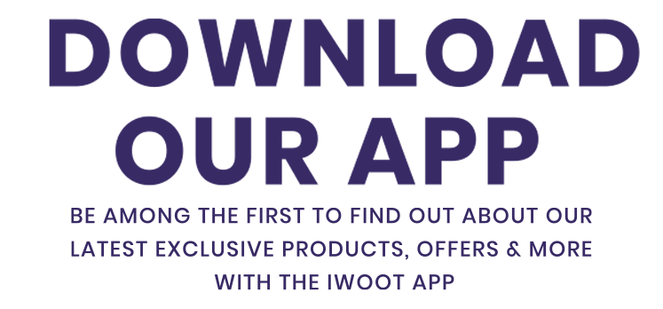 DOWNLOAD OUR APP! Be among the first to find out about our latest exclusive products, offers & more with the IWOOT app.