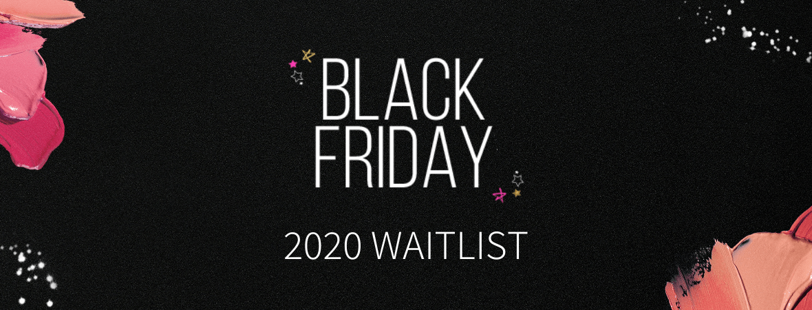 Black Friday 2020 Waitlist