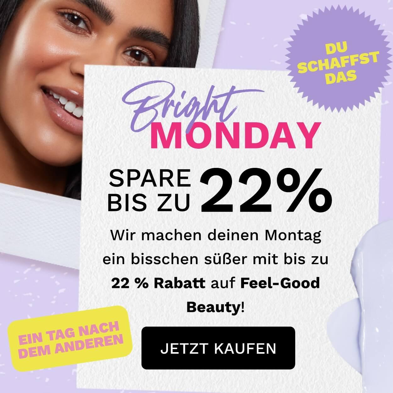 Bright Monday ist da! Spare bis zu 22 % auf Feel-Good-Beauty.