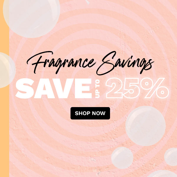 Save up to 25% on fragrance!