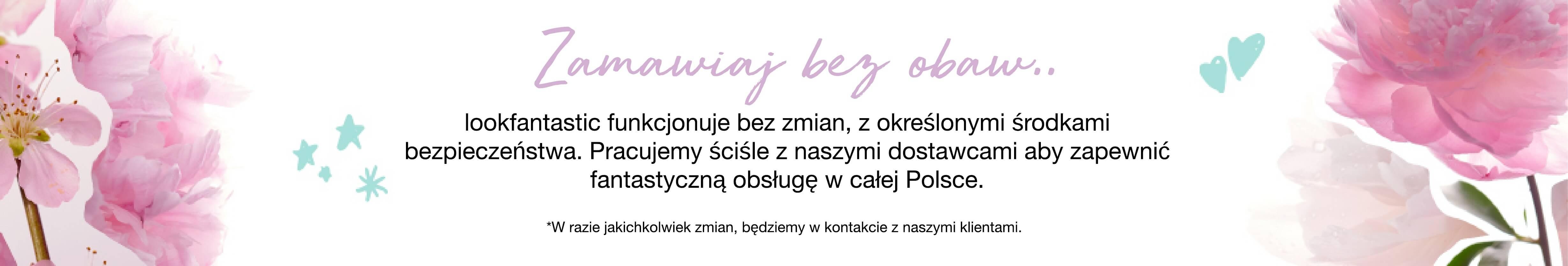 Zamawiaj bez obaw... lookfantastic funkcjonuje bez zmian, z określonymi środkami bezpieczeństwa. Pracujemy ściśle z naszymi dostawcami aby zapewnić fantastyczną obsługę w całej Polsce. *W razie jakichkolwiek zmian, będziemy w kontakcie z naszymi klientami.